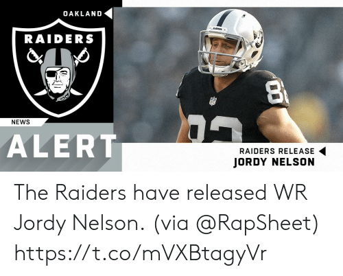 Memes, News, and Oakland Raiders: OAKLAND  RAIDERS  NEWS  ALERT  RAIDERS RELEASE  JORDY NELSON The Raiders have released WR Jordy Nelson.  (via @RapSheet) https://t.co/mVXBtagyVr
