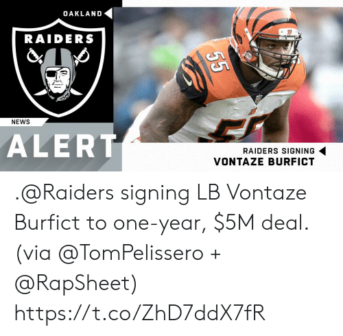 Memes, News, and Oakland Raiders: OAKLAND  RAIDERS  NEWS  ALERT  RAIDERS SIGNING  VONTAZE BURFICT .@Raiders signing LB Vontaze Burfict to one-year, $5M deal.  (via @TomPelissero + @RapSheet) https://t.co/ZhD7ddX7fR