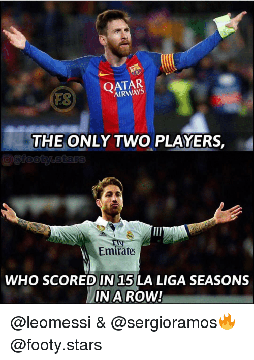 Memes, Emirates, and La Liga: OATAR  AIRWAYS  FS  THE ONLY TWO PLAYERS,  Emirates  WHO SCORED IN 15 LA LIGA SEASONS  IN A ROW! @leomessi & @sergioramos🔥 @footy.stars