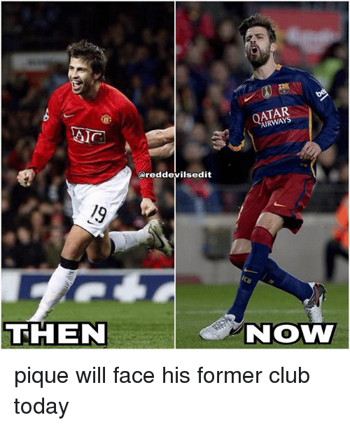 Club, Memes, and Today: OATAR  AIRWAYS  @reddevilsedit  THEN  NOW pique will face his former club today