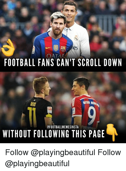 Football, Memes, and 🤖: OATAR  FOOTBALL FANS CAN'T SCROLL DOWN  AYER  OFOOTBALLMEMESINSTA  WITHOUT FOLLOWING THIS PAGE Follow @playingbeautiful Follow @playingbeautiful