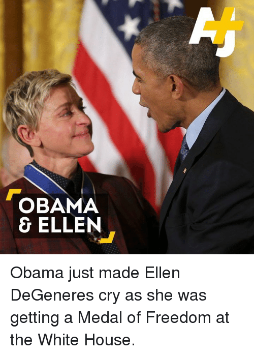 Ellen DeGeneres, Memes, and White House: OBAMA  & ELLEN Obama just made Ellen DeGeneres cry as she was getting a Medal of Freedom at the White House.