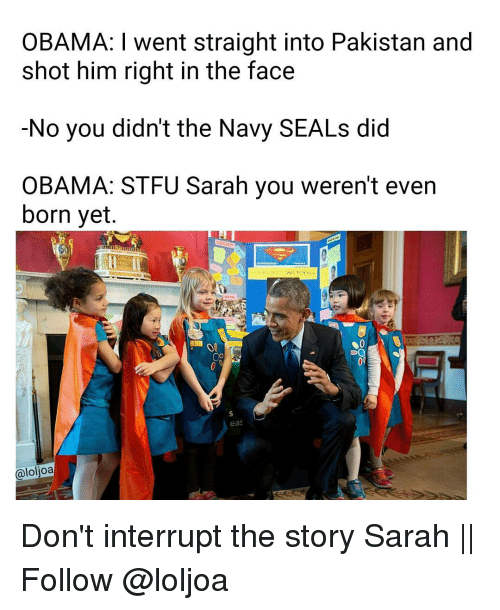 obama i went straight into pakistan and shot him right 13781036 ✅ 25 best memes about navy seals navy seals memes