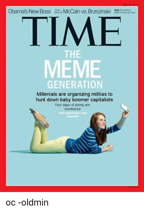 Meme, Time, and Persimmon: Obama's New BossMcCain vs. Brzezinski b  TIME  MEME  THE  GENERATION  Millenials are organizing militias to  hunt down baby boomer capitalists  Your days of plenty are  numbered  Your greed was your  down al oc -oldmin