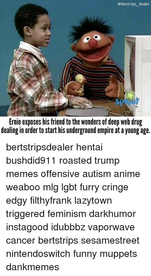 oberstrips dealer ernie exposes his friend to the wonders of 15067398 25 best meme offensive memes h3h3productions memes, cringy memes