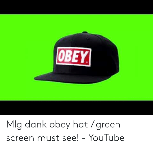 OBEY Mlg Dank Obey Hat Green Screen Must See! - YouTube | Dank Meme