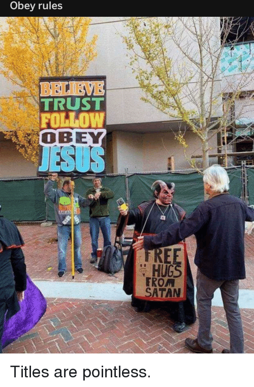 Jesus, Satan, and Obey: Obey rules  TRUST  FOLLOW  OBEY  JESUS  REE  HUGS  TROM  SATAN Titles are pointless.