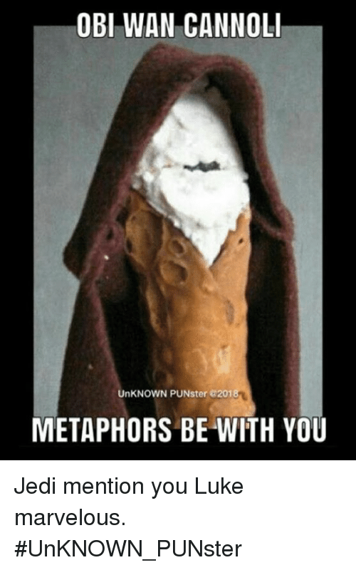 Jedi, Memes, and Marvelous: OBI WAN CANNOLI  UnKNOWN PUNster 201  METAPHORS BE WITH YOU Jedi mention you Luke marvelous. #UnKNOWN_PUNster