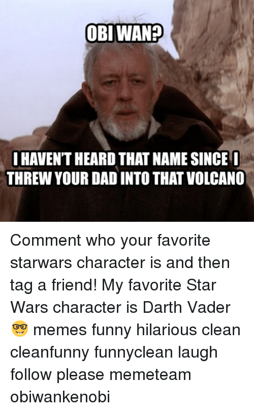 obi wan haventheard that namesince i threw your dad into 23403550 ✅ 25 best memes about hilarious clean hilarious clean memes