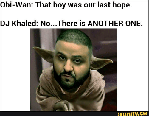 Obi Wan That Boy Was Our Last Hope Dj Khaled Nothere Is Another One