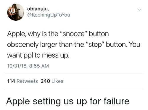 """Apple, Failure, and Ppl: obianuju.  @KechingUpToYou  Apple, why is the """"snooze"""" button  obscenely larger than the """"stop"""" button. You  want ppl to mess up.  10/31/18, 8:55 AM  114 Retweets 240 Likes Apple setting us up for failure"""