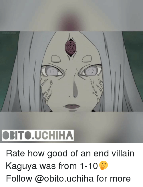 Memes, Good, and Villain: OBITO.UCHIHA Rate how good of an end villain Kaguya was from 1-10🤔 Follow @obito.uchiha for more