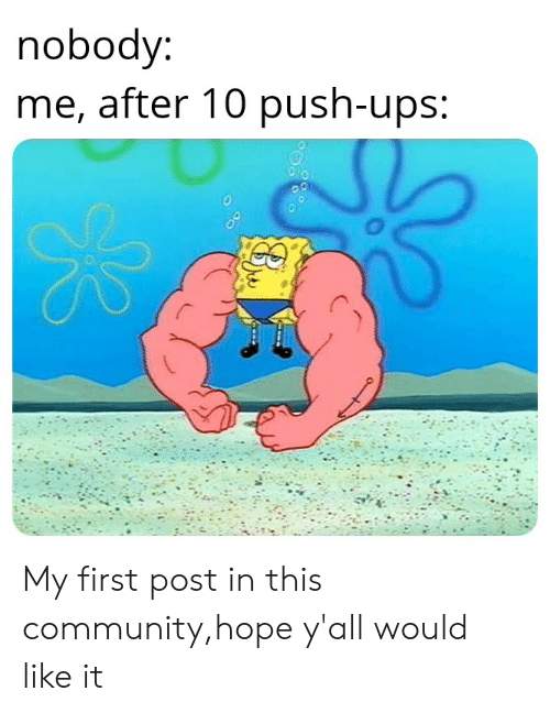 Obodv Me After 10 Push-Ups My First Post in This