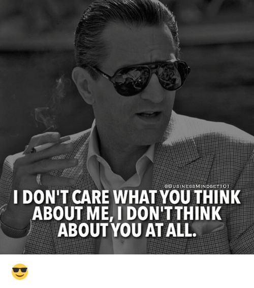 Obusinessmindsetio1 I Dont Care What You Think About Me I Dont