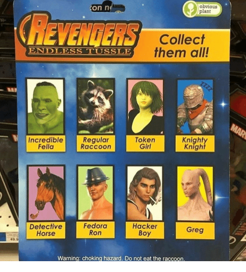 Fedora, Girl, and Horse: obvious  plant  on n  REVENGERS Colec  them all  ENDLESS TUSSLE  Incredible  Fella  Regular  Raccoon  Token  Girl  Knight  Knigh  Detective  Horse  Fedora  Ron  Hacker  Boy  Greg  Warning: choking hazard. Do not eat the raccoon.