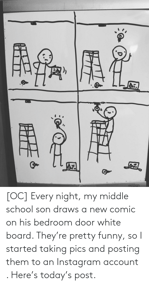 Funny, Instagram, and School: [OC] Every night, my middle school son draws a new comic on his bedroom door white board. They're pretty funny, so I started taking pics and posting them to an Instagram account . Here's today's post.