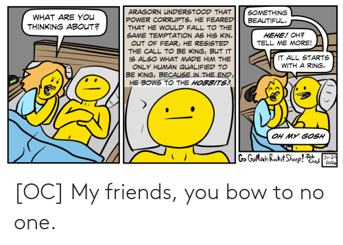 Friends, One, and Bow: [OC] My friends, you bow to no one.