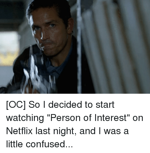 OC So I Decided to Start Watching Person of Interest on Netflix Last