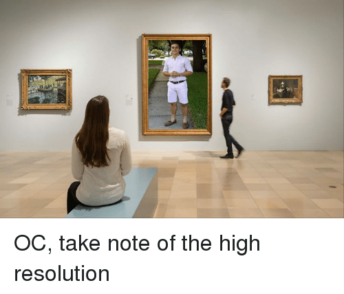 Dank Memes, Resolution, and Note: OC, take note of the high resolution