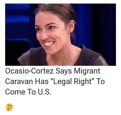 "Memes, 🤖, and Caravan: Ocasio-Cortez Says Migrant  Caravan Has ""Legal Right"" To  Come To U.S 🤔"