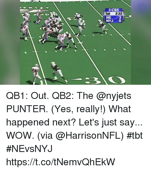 Memes, Tbt, and Wow: OCBS  1st 222  NE  NYJ O  3 QB1: Out. QB2: The @nyjets PUNTER. (Yes, really!)  What happened next? Let's just say... WOW. (via @HarrisonNFL) #tbt #NEvsNYJ https://t.co/tNemvQhEkW