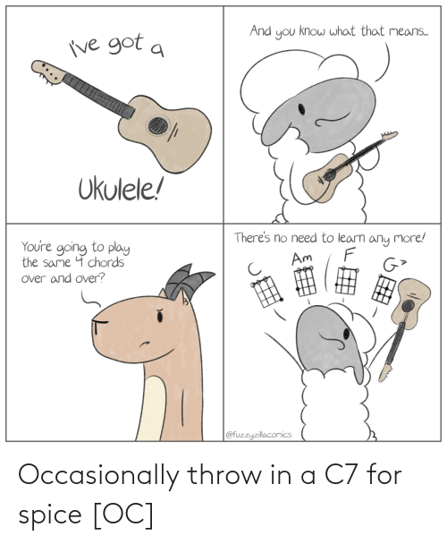 Spice, For, and Occasionally: Occasionally throw in a C7 for spice [OC]