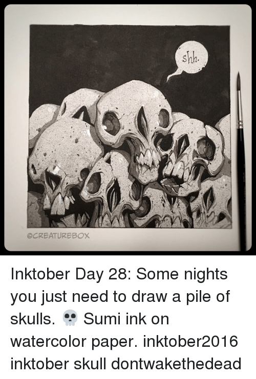Memes, Drawings, and Skull: OCREATUREBOX  shh Inktober Day 28: Some nights you just need to draw a pile of skulls. 💀 Sumi ink on watercolor paper. inktober2016 inktober skull dontwakethedead