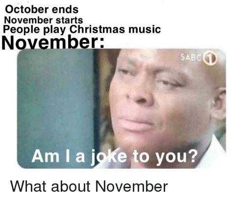 Christmas Music Meme.October Ends November Starts People Play Christmas Music