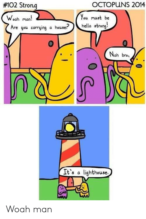 Reddit, House, and Strong: OCTOPUNS 2014  #102 Strong  You must be  Weah man  hella streng!  Are gou carrying a house?  Nah bro  It's a lighthouse  WARN Woah man