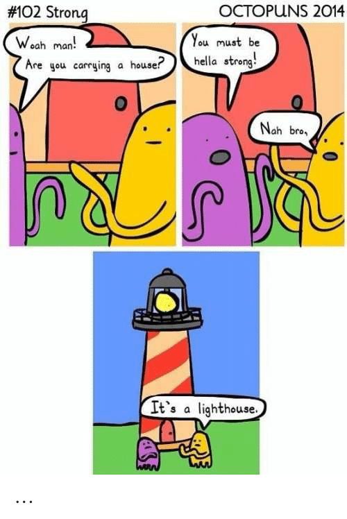 House, Strong, and Man: OCTOPUNS 2014  #102 Strong  You must be  Weah man  hella streng!  Are gou carrying a house?  Nah bro  It's a lighthouse.  WARN ...