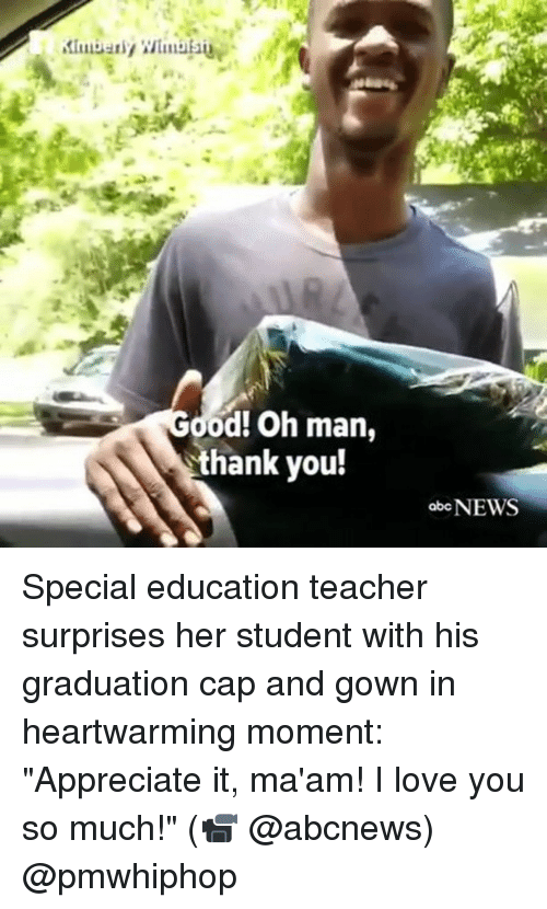 """Love, Memes, and News: od! Oh man,  thank you!  ab NEWS Special education teacher surprises her student with his graduation cap and gown in heartwarming moment: """"Appreciate it, ma'am! I love you so much!"""" (📹 @abcnews) @pmwhiphop"""