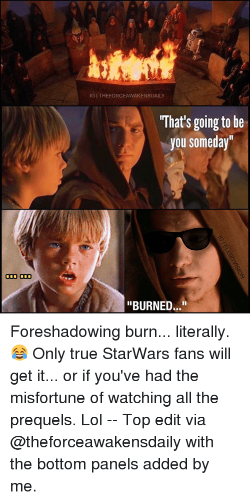 """Memes, 🤖, and Starwars: ODD ODD  IGI THEFORCEAWAKENSDAILY  What's going to be  you someday""""  """"BURNED..."""" Foreshadowing burn... literally. 😂 Only true StarWars fans will get it... or if you've had the misfortune of watching all the prequels. Lol -- Top edit via @theforceawakensdaily with the bottom panels added by me."""