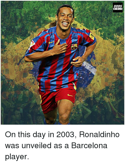 Barcelona, Memes, and Bible: ODDS  BIBLE On this day in 2003, Ronaldinho was unveiled as a Barcelona player.