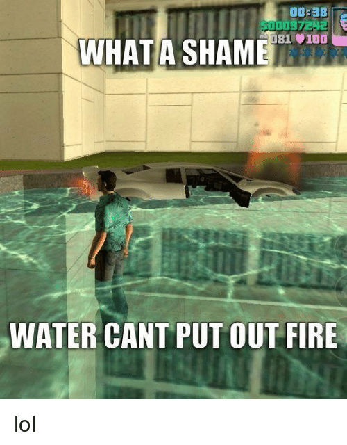 odebb 081 0100 whatashame water cant put out fire lol meme on me me