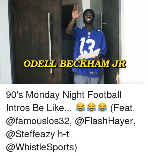 Memes, Odell Beckham Jr., and 90's: ODELL BECKHAM JR 90's Monday Night Football Intros Be Like... 😂😂😂 (Feat. @famouslos32, @FlashHayer, @Steffeazy h-t @WhistleSports)