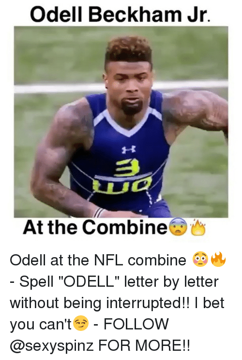 "I Bet, Memes, and Nfl: Odell Beckham Jr.  At the Combine Odell at the NFL combine 😳🔥 - Spell ""ODELL"" letter by letter without being interrupted!! I bet you can't😏 - FOLLOW @sexyspinz FOR MORE!!"