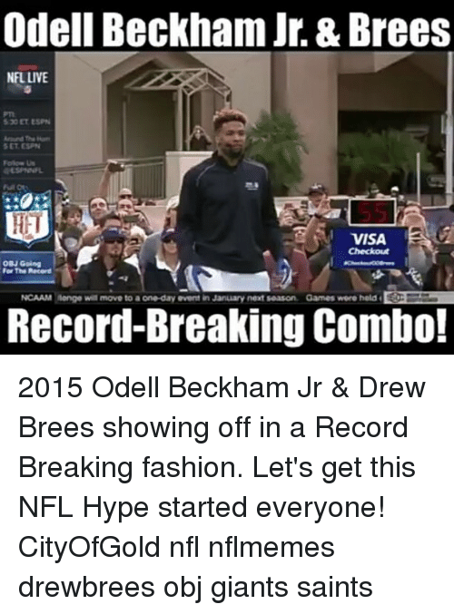 Espn, Fashion, and Hype: Odell Beckham Jr. & Brees  NFL LIVE  530 ET ESPN  SET ESPN  VISA  ON Going  For The Record  NCAAM Range wi move to a one-day event in January next season Games were held  Record-Breaking Combo! 2015 Odell Beckham Jr & Drew Brees showing off in a Record Breaking fashion. Let's get this NFL Hype started everyone! CityOfGold nfl nflmemes drewbrees obj giants saints