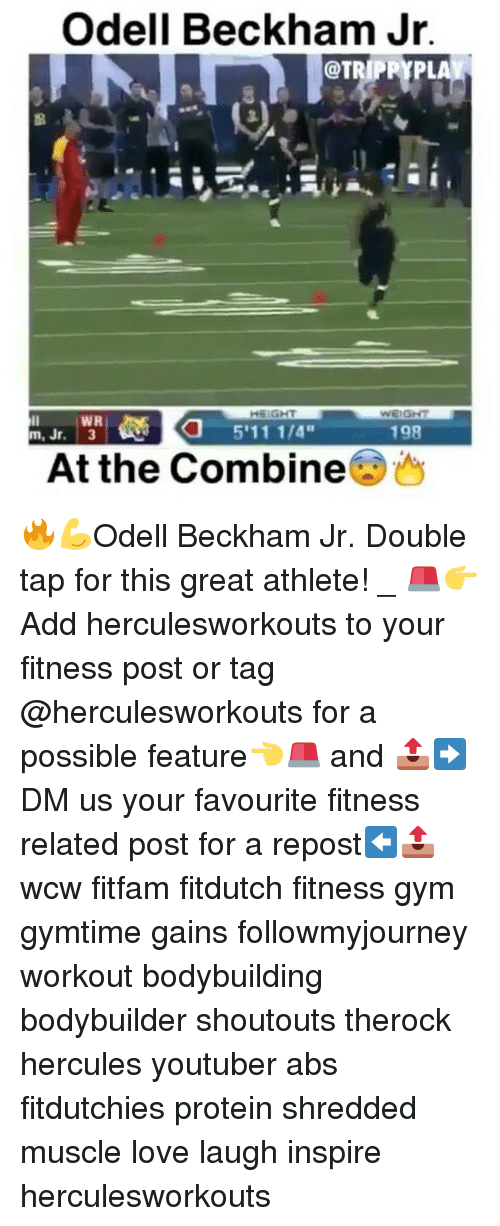 Memes, Wcw, and 🤖: Odell Beckham Jr.  WR  198  m, Jr.  3  At the Combine 🔥💪Odell Beckham Jr. Double tap for this great athlete! _ 🚨👉Add herculesworkouts to your fitness post or tag @herculesworkouts for a possible feature👈🚨 and 📤➡DM us your favourite fitness related post for a repost⬅📤 wcw fitfam fitdutch fitness gym gymtime gains followmyjourney workout bodybuilding bodybuilder shoutouts therock hercules youtuber abs fitdutchies protein shredded muscle love laugh inspire herculesworkouts