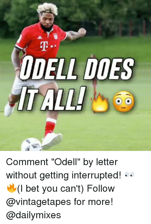 "I Bet, Memes, and 🤖: ODELL DOES  TALLI Comment ""Odell"" by letter without getting interrupted! 👀🔥(I bet you can't) Follow @vintagetapes for more! @dailymixes"
