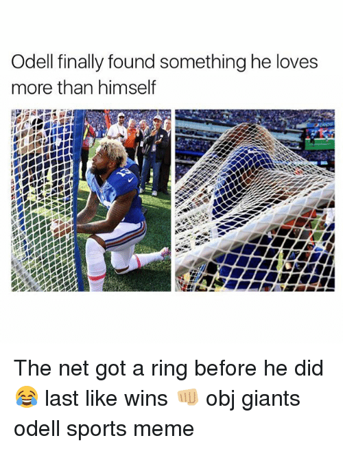 Memes, Giant, and Giants: Odell finally found something he loves  more than himself The net got a ring before he did 😂 last like wins 👊🏼 obj giants odell sports meme