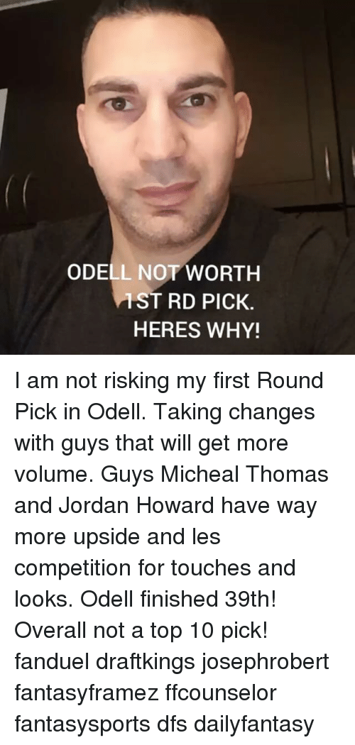 Memes, Jordan, and 🤖: ODELL NOT WORTH  TST RD PICK  HERES WHY! I am not risking my first Round Pick in Odell. Taking changes with guys that will get more volume. Guys Micheal Thomas and Jordan Howard have way more upside and les competition for touches and looks. Odell finished 39th! Overall not a top 10 pick! fanduel draftkings josephrobert fantasyframez ffcounselor fantasysports dfs dailyfantasy