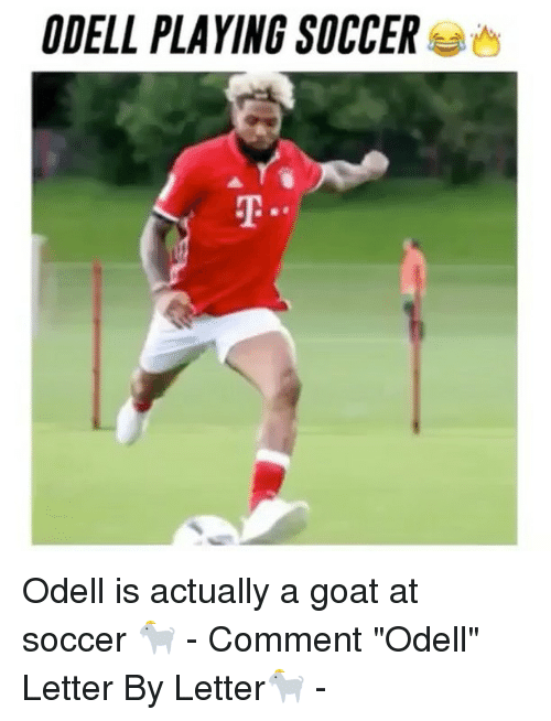 "Memes, Soccer, and 🤖: ODELL PLAYING SOCCER Odell is actually a goat at soccer 🐐 - Comment ""Odell"" Letter By Letter🐐 -"
