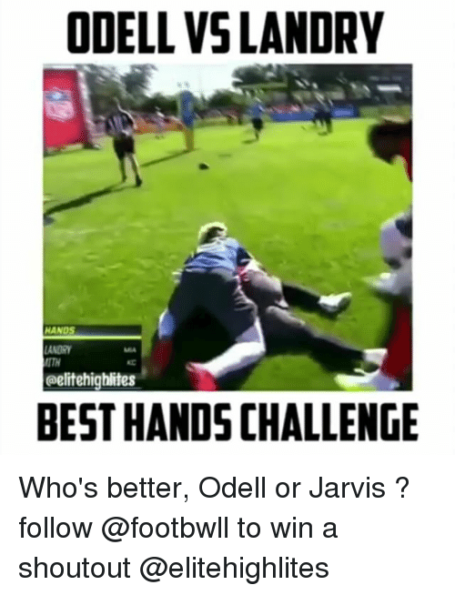 Memes, 🤖, and  Odell: ODELL VSLANDRY  HANDS  oelitehighlites  BEST HANDS CHALLENGE Who's better, Odell or Jarvis ? follow @footbwll to win a shoutout @elitehighlites