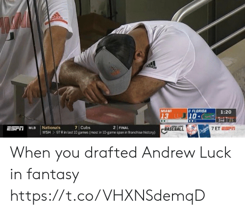 Andrew Luck, Baseball, and Mlb: Odidas  8 FLORIDA  10  MIAMI  1:20  13  3rd  25  ESPT MLB  Nationals  7 Cubs  2 FINAL  BASEBALL  De 7 ET ESPT  97 R in last 10 games (most in 10-game span in franchise history)  wSH When you drafted Andrew Luck in fantasy https://t.co/VHXNSdemqD