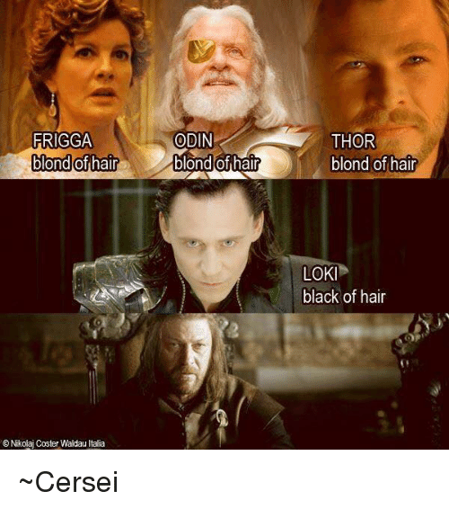 Memes, Nikolaj Coster-Waldau, and Black: ODIN  FRIGGA  blond of hair  blond of hair  O Nikolaj Coster Waldau talia  THOR  blond of hair  LOKI  black of hair ~Cersei