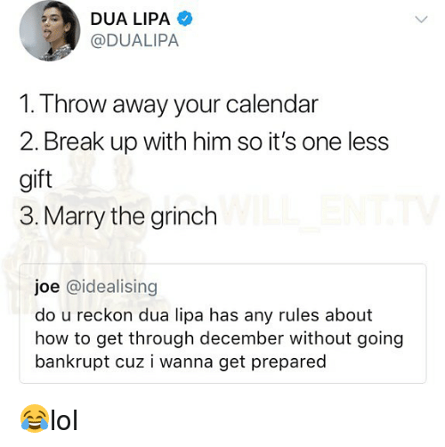 The Grinch, Memes, and Break: ODUALIPA  1. Throw away your calendar  2. Break up with him so it's one less  gift  3. Marry the grinch  joe @idealising  do u reckon dua lipa has any rules about  how to get through december without going  bankrupt cuz i wanna get prepared 😂lol