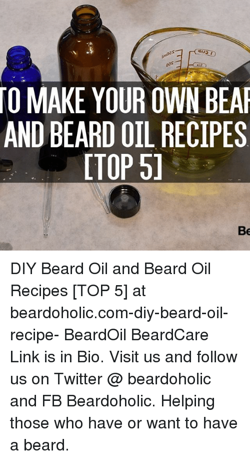 Oes Oos TO MAKE YOUR OWN BEAR AND BEARD OIL RECIPES ITOP 51 Be DIY