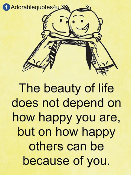 Of Adorablequotes4 The Beauty Of Life Does Not Depend On How Happy