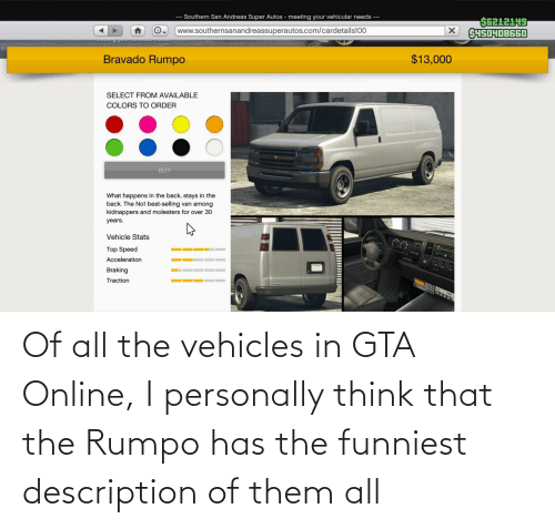 All The, Gta, and Gta Online: Of all the vehicles in GTA Online, I personally think that the Rumpo has the funniest description of them all