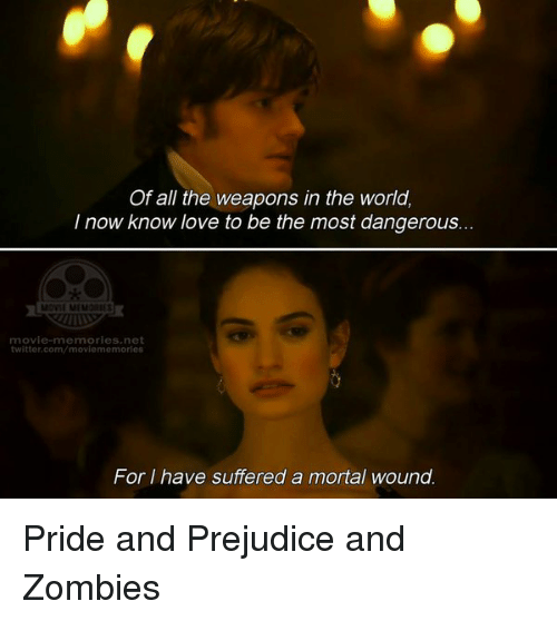 Memes, Pride and Prejudice, and 🤖: Of all the weapons in the world,  I now know love to be the most dangerous  MONI MEMORIES  movie memories, net  twitter.com/moviememories  For have suffered a mortal wound Pride and Prejudice and Zombies